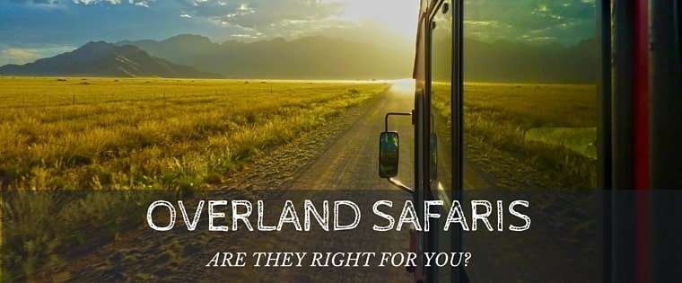 Is an overland safari right for you?