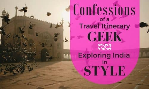 Confessions of a Travel Itinerary Geek: Exploring India in Style